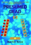 Presumed Dead a political crime fiction thriller by Martin Knox